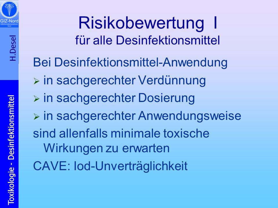 H.Desel Toxikologie - Desinfektionsmittel Risikobewertung I für alle Desinfektionsmittel Bei Desinfektionsmittel-Anwendung in sachgerechter Verdünnung