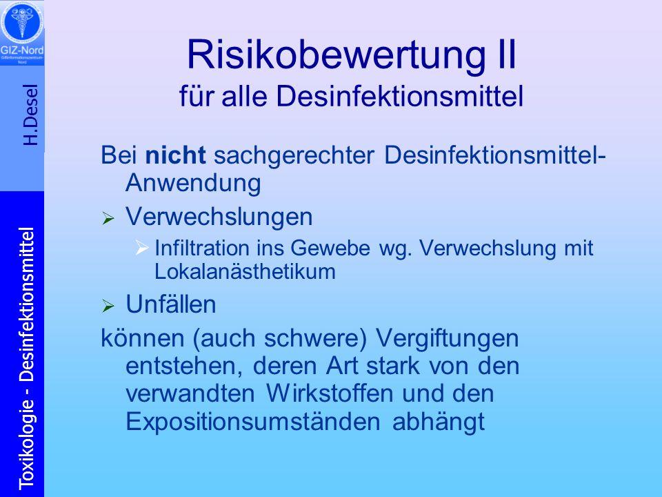 H.Desel Toxikologie - Desinfektionsmittel Risikobewertung II für alle Desinfektionsmittel Bei nicht sachgerechter Desinfektionsmittel- Anwendung Verwe