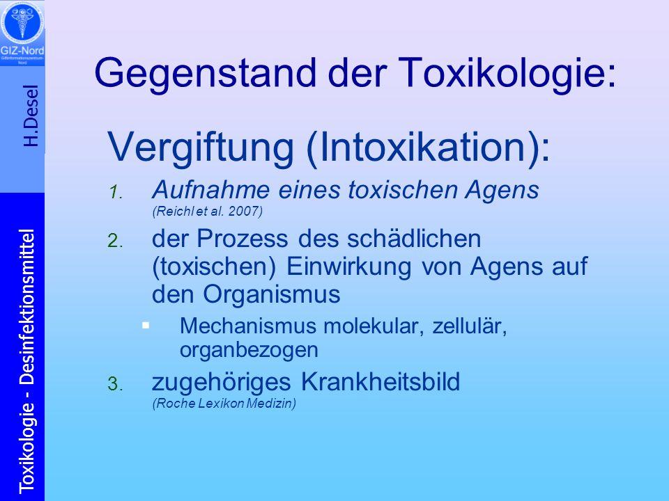 H.Desel Toxikologie - Desinfektionsmittel Gegenstand der Toxikologie: Vergiftung (Intoxikation): 1. Aufnahme eines toxischen Agens (Reichl et al. 2007