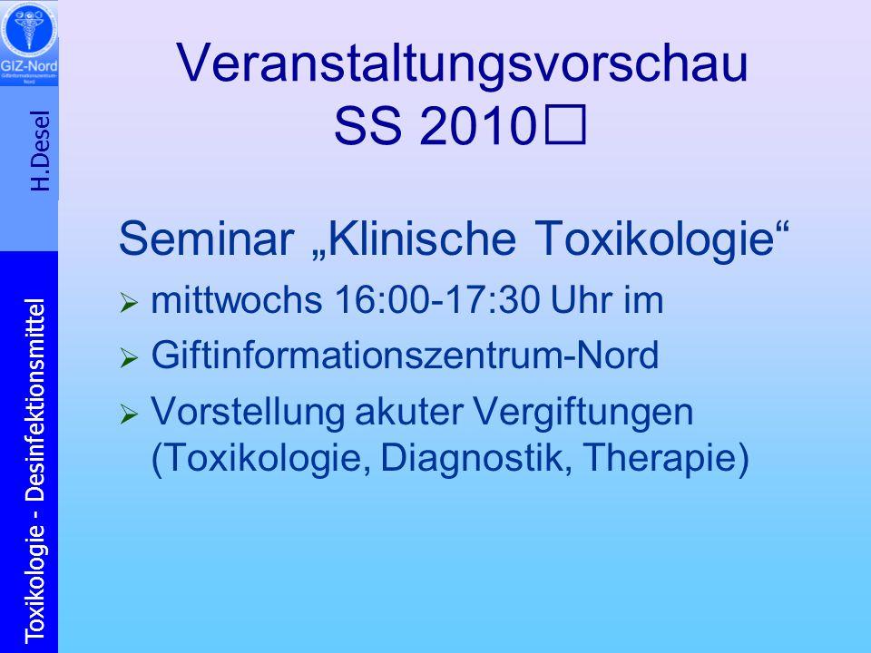 H.Desel Toxikologie - Desinfektionsmittel Veranstaltungsvorschau SS 2010 Seminar Klinische Toxikologie mittwochs 16:00-17:30 Uhr im Giftinformationsze