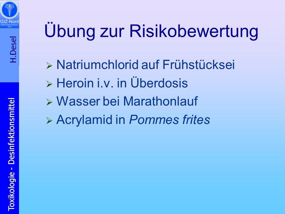 H.Desel Toxikologie - Desinfektionsmittel Übung zur Risikobewertung Natriumchlorid auf Frühstücksei Heroin i.v. in Überdosis Wasser bei Marathonlauf A