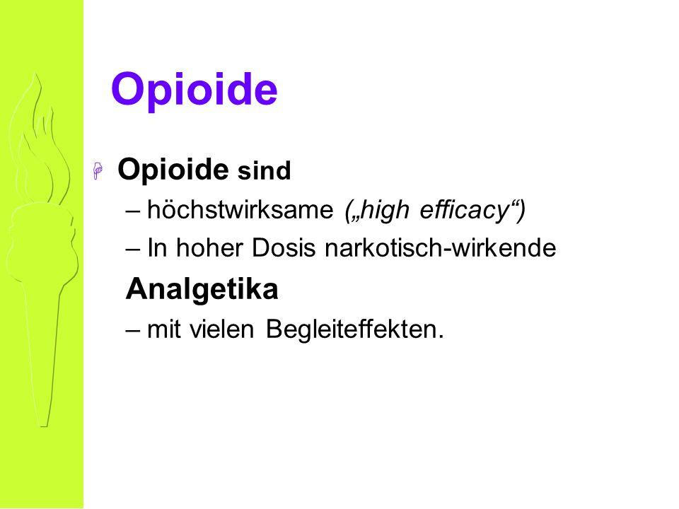 Opioide H Opioide sind –höchstwirksame (high efficacy) –In hoher Dosis narkotisch-wirkende Analgetika –mit vielen Begleiteffekten.