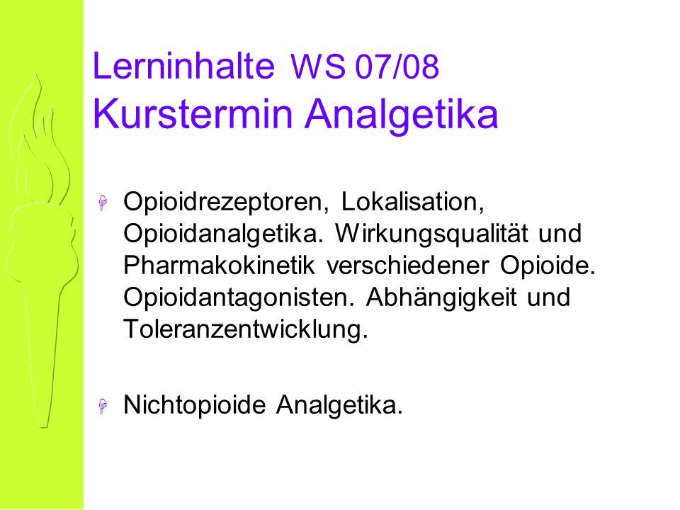 Lerninhalte WS 07/08 Kurstermin Analgetika H Opioidrezeptoren, Lokalisation, Opioidanalgetika.