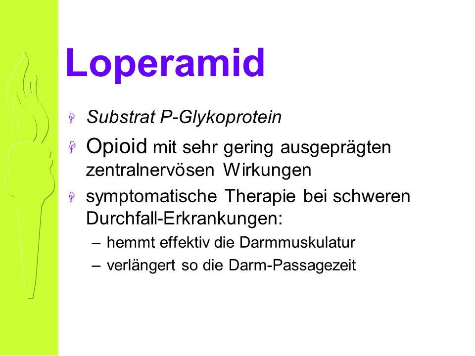 Loperamid H Substrat P-Glykoprotein H Opioid mit sehr gering ausgeprägten zentralnervösen Wirkungen H symptomatische Therapie bei schweren Durchfall-Erkrankungen: –hemmt effektiv die Darmmuskulatur –verlängert so die Darm-Passagezeit
