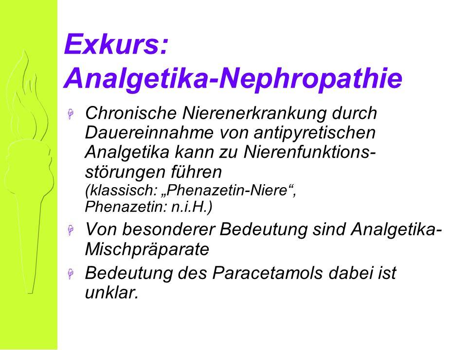 Exkurs: Analgetika-Nephropathie H Chronische Nierenerkrankung durch Dauereinnahme von antipyretischen Analgetika kann zu Nierenfunktions- störungen führen (klassisch: Phenazetin-Niere, Phenazetin: n.i.H.) H Von besonderer Bedeutung sind Analgetika- Mischpräparate H Bedeutung des Paracetamols dabei ist unklar.