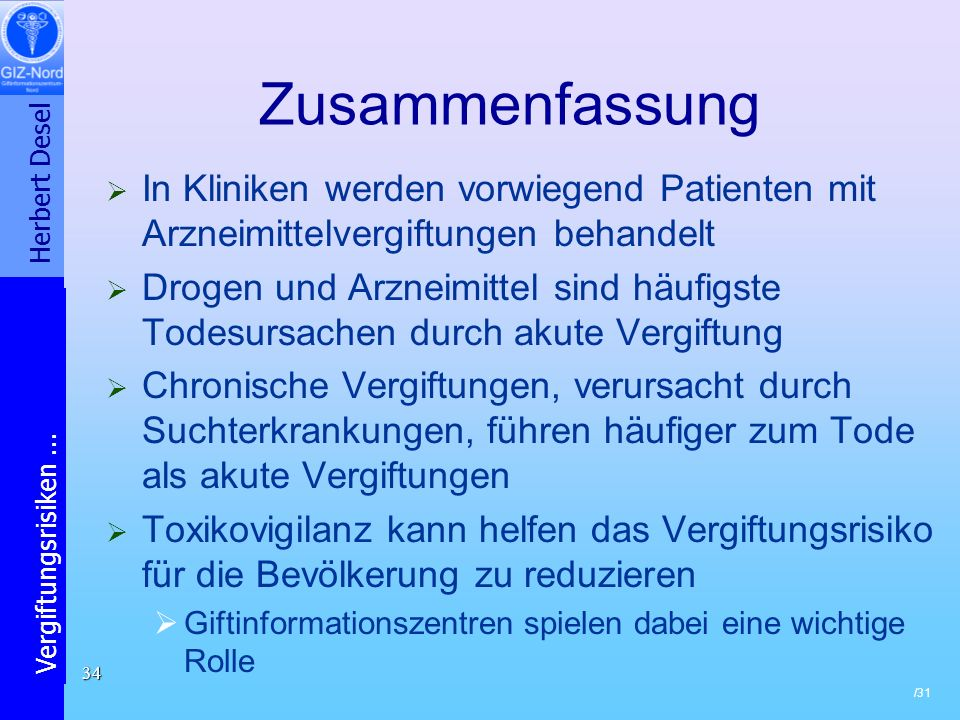 Herbert Desel Vergiftungsrisiken... /31 34 Zusammenfassung In Kliniken werden vorwiegend Patienten mit Arzneimittelvergiftungen behandelt Drogen und A