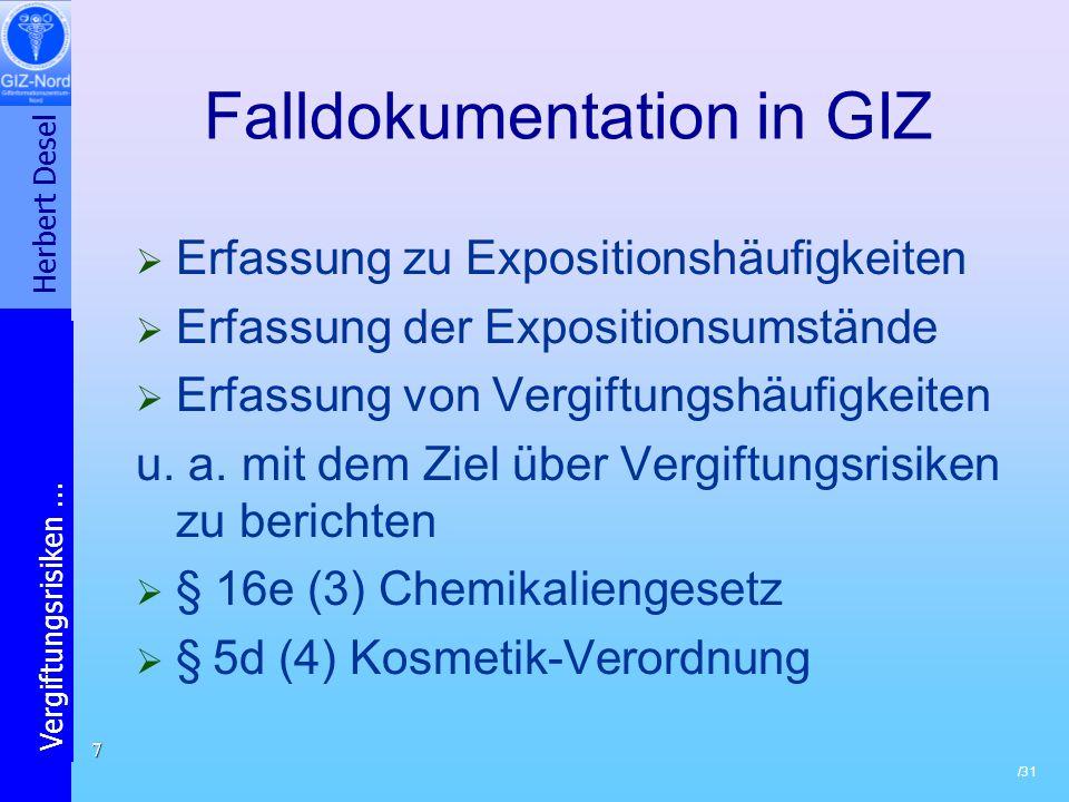 Herbert Desel Vergiftungsrisiken... /31 7 Falldokumentation in GIZ Erfassung zu Expositionshäufigkeiten Erfassung der Expositionsumstände Erfassung vo