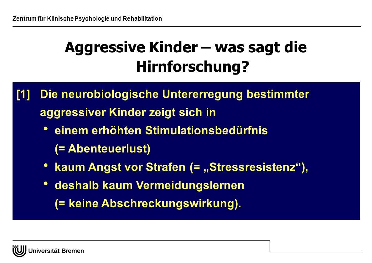 Zentrum für Klinische Psychologie und Rehabilitation [2] Neurobiologische Auffälligkeiten stehen im Zusammen- hang mit Impulsivität und der Tatsache, dass aus negativen Erfahrungen nicht gelernt wird.