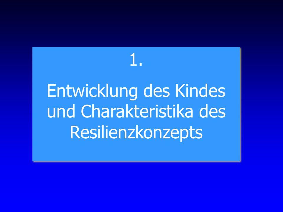 1. Entwicklung des Kindes und Charakteristika des Resilienzkonzepts 1. Entwicklung des Kindes und Charakteristika des Resilienzkonzepts