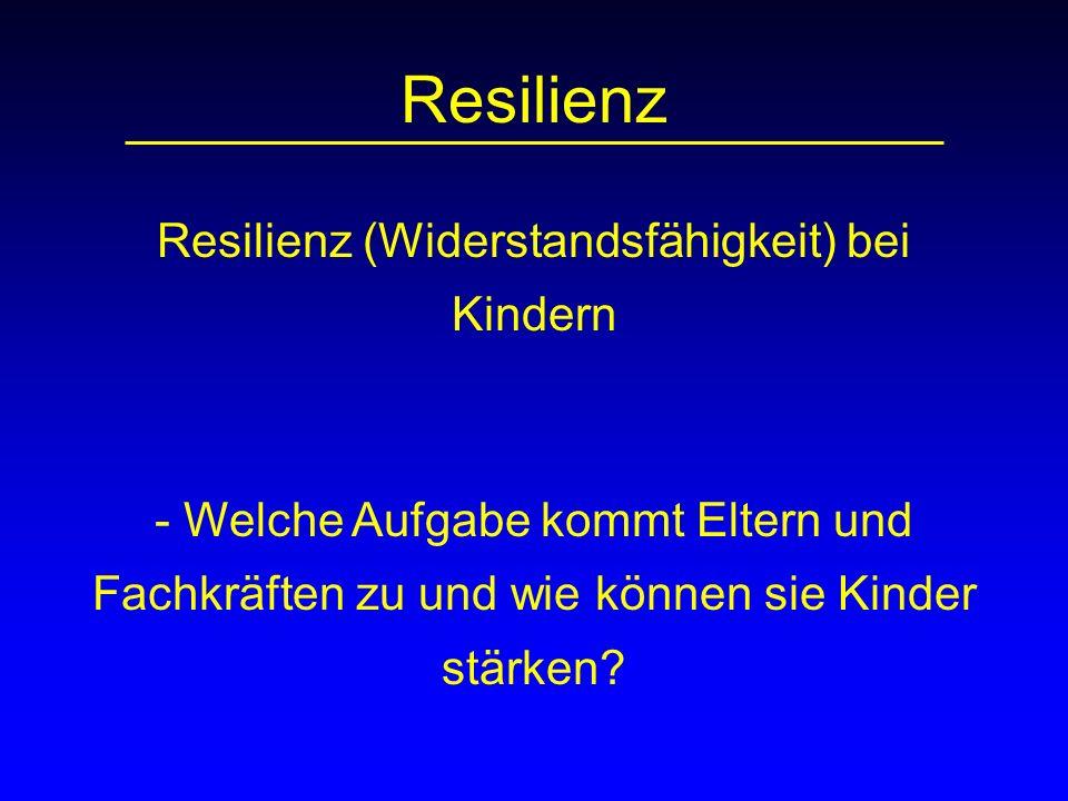 Resilienz Resilienz (Widerstandsfähigkeit) bei Kindern - Welche Aufgabe kommt Eltern und Fachkräften zu und wie können sie Kinder stärken?