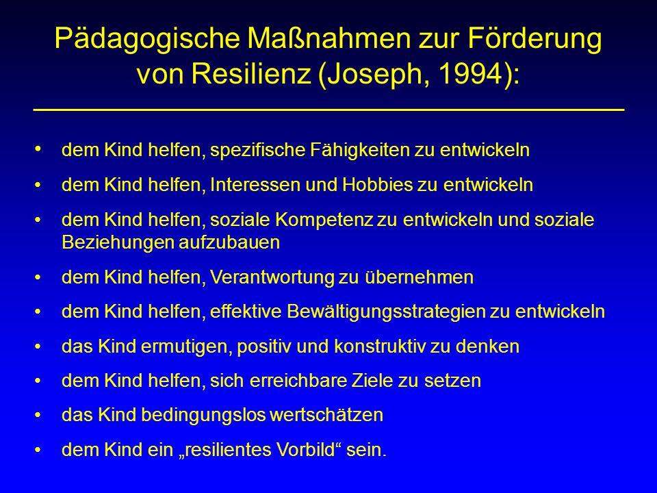 Pädagogische Maßnahmen zur Förderung von Resilienz (Joseph, 1994): dem Kind helfen, spezifische Fähigkeiten zu entwickeln dem Kind helfen, Interessen
