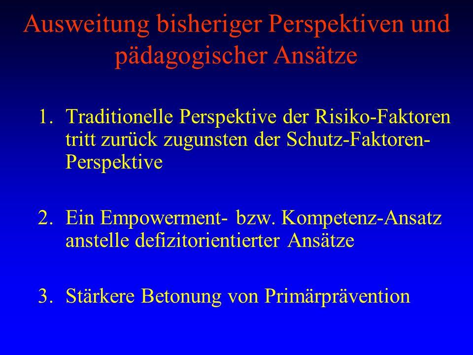 Ausweitung bisheriger Perspektiven und pädagogischer Ansätze 1.Traditionelle Perspektive der Risiko-Faktoren tritt zurück zugunsten der Schutz-Faktore