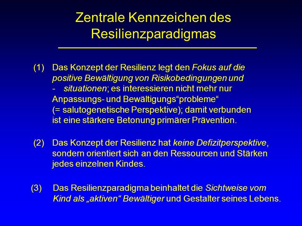 Zentrale Kennzeichen des Resilienzparadigmas (1) Das Konzept der Resilienz legt den Fokus auf die positive Bewältigung von Risikobedingungen und -situ