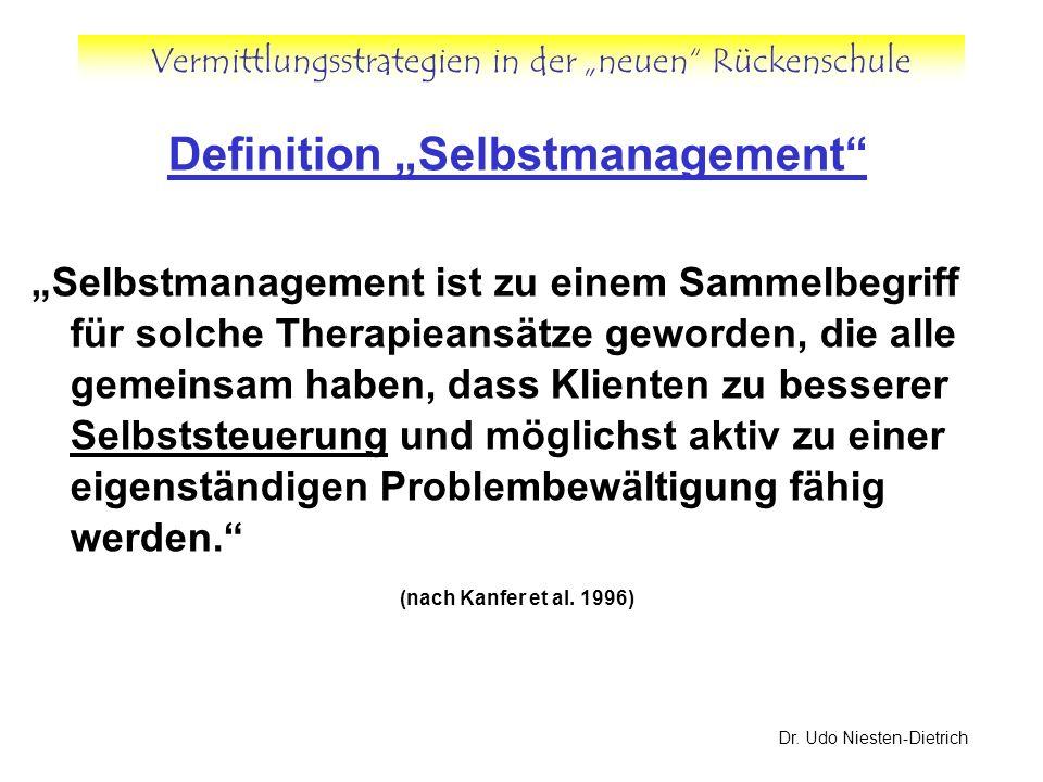 Vermittlungsstrategien in der neuen Rückenschule Dr. Udo Niesten-Dietrich Definition Selbstmanagement Selbstmanagement ist zu einem Sammelbegriff für
