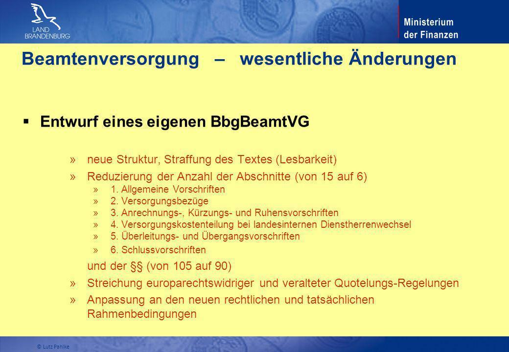 Beamtenversorgung – wesentliche Änderungen Entwurf eines eigenen BbgBeamtVG » neue Struktur, Straffung des Textes (Lesbarkeit) » Reduzierung der Anzah