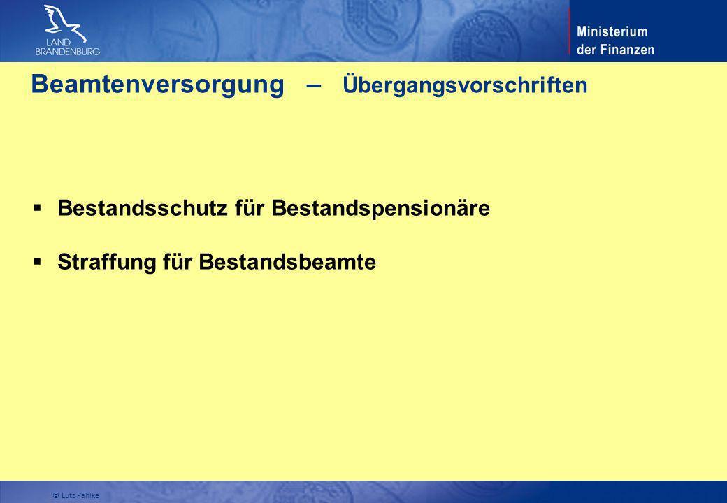 Beamtenversorgung – Übergangsvorschriften Bestandsschutz für Bestandspensionäre Straffung für Bestandsbeamte © Lutz Pahlke