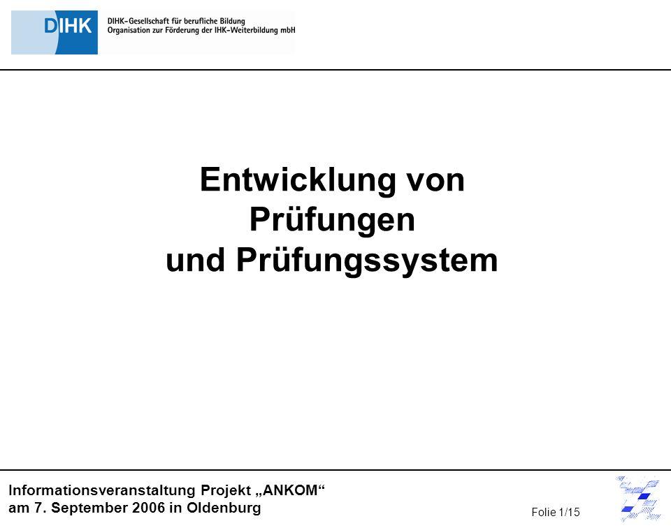 Informationsveranstaltung Projekt ANKOM am 7. September 2006 in Oldenburg Entwicklung von Prüfungen und Prüfungssystem Folie 1/15