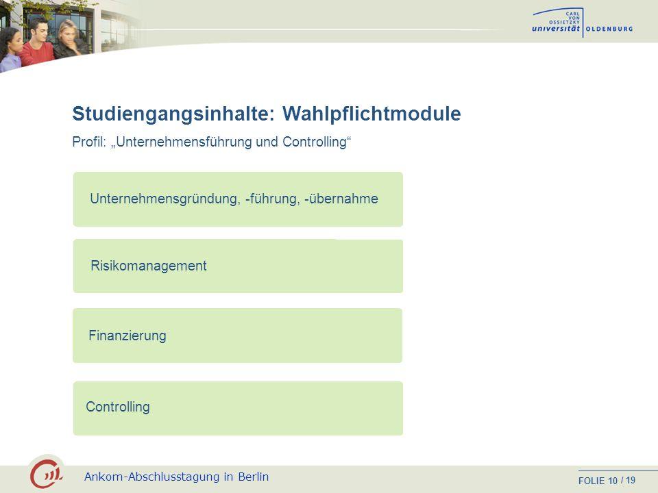 Ankom-Abschlusstagung in Berlin FOLIE / 19 9 Informations- und Wissensmanagement Studiengangsinhalte: Wahlpflichtmodule Profil: Management Personal Or