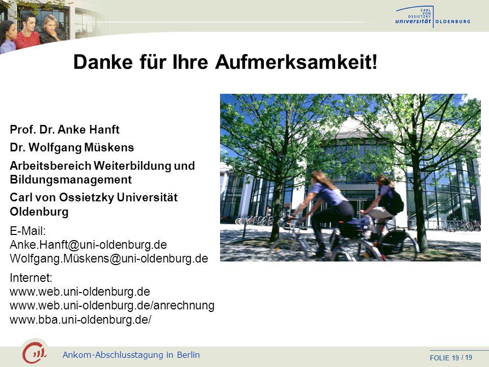 Ankom-Abschlusstagung in Berlin FOLIE / 19 18 Förderer: Niedersächsisches MWK Ziele: Einrichtung spezieller Studienangebote für Berufstätige bzw. nich