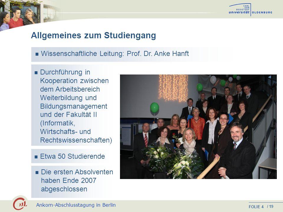 Ankom-Abschlusstagung in Berlin FOLIE / 19 4 Allgemeines zum Studiengang Wissenschaftliche Leitung: Prof.