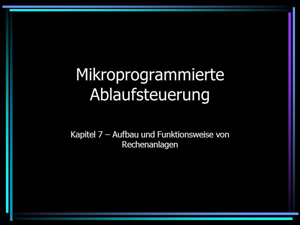 Mikroprogrammierte Ablaufsteuerung Kapitel 7 – Aufbau und Funktionsweise von Rechenanlagen