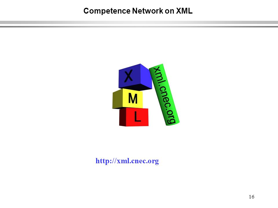 16 Competence Network on XML http://xml.cnec.org