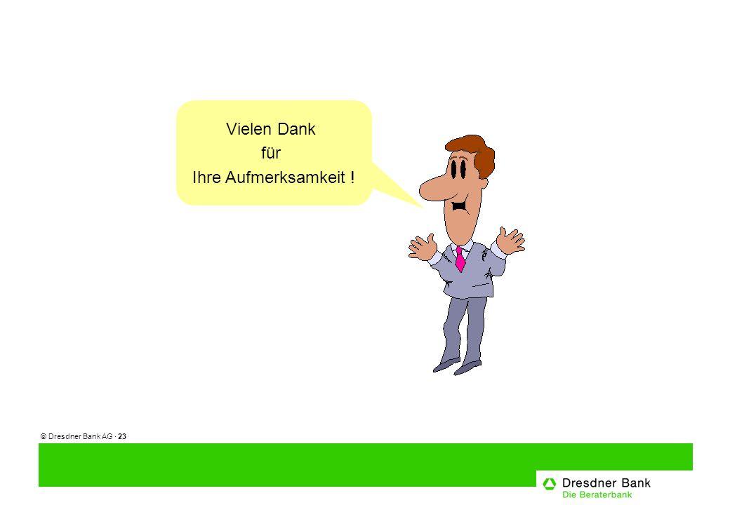 © Dresdner Bank AG · 23 Vielen Dank für Ihre Aufmerksamkeit !