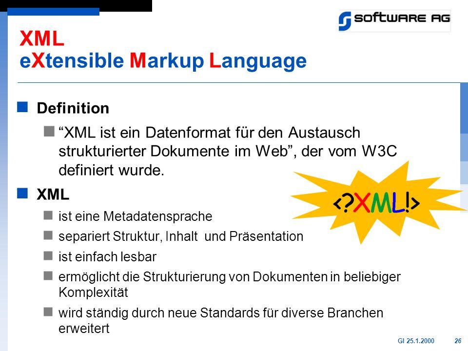 26GI 25.1.2000 XML eXtensible Markup Language Definition XML ist ein Datenformat für den Austausch strukturierter Dokumente im Web, der vom W3C defini