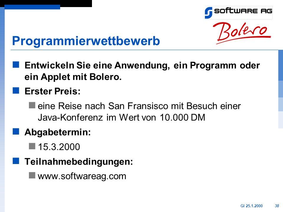 38GI 25.1.2000 Programmierwettbewerb Entwickeln Sie eine Anwendung, ein Programm oder ein Applet mit Bolero. Erster Preis: eine Reise nach San Fransis