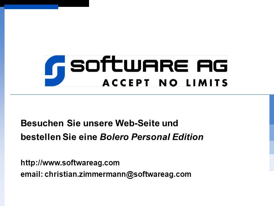 Besuchen Sie unsere Web-Seite und bestellen Sie eine Bolero Personal Edition http://www.softwareag.com email: christian.zimmermann@softwareag.com