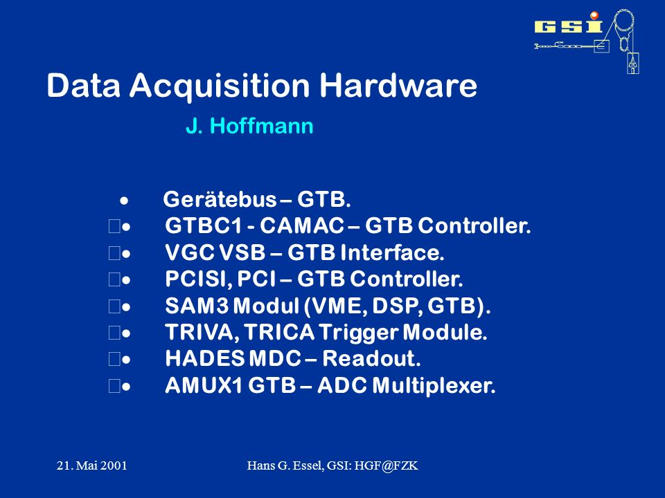21. Mai 2001Hans G. Essel, GSI: HGF@FZK Data Acquisition Hardware Gerätebus – GTB. GTBC1 - CAMAC – GTB Controller. VGC VSB – GTB Interface. PCISI, PCI