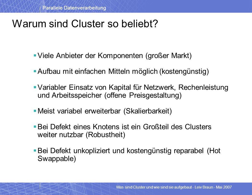 Parallele Datenverarbeitung Was sind Cluster und wie sind sie aufgebaut - Leiv Braun - Mai 2007 Warum sind Cluster so beliebt? Viele Anbieter der Komp