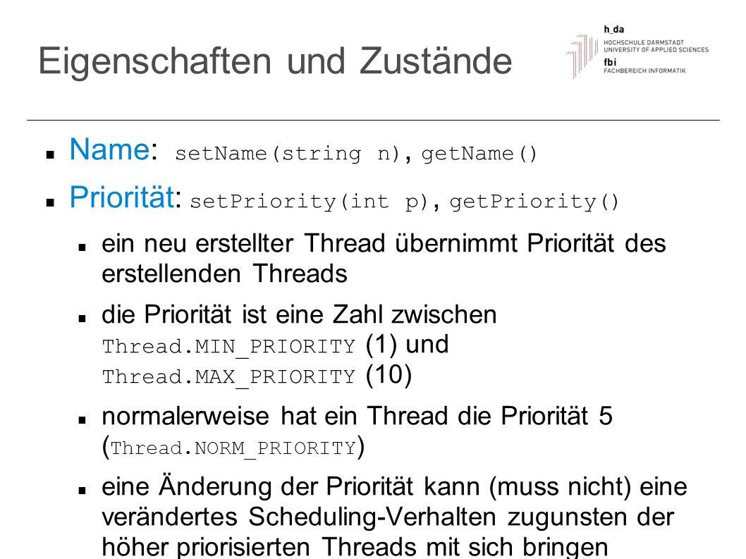 Eigenschaften und Zustände Name: setName(string n), getName() Priorität: setPriority(int p), getPriority() ein neu erstellter Thread übernimmt Priorit