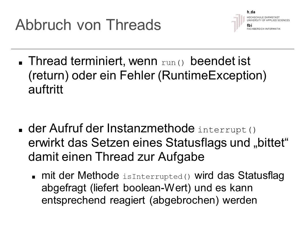 Abbruch von Threads Thread terminiert, wenn run() beendet ist (return) oder ein Fehler (RuntimeException) auftritt der Aufruf der Instanzmethode inter
