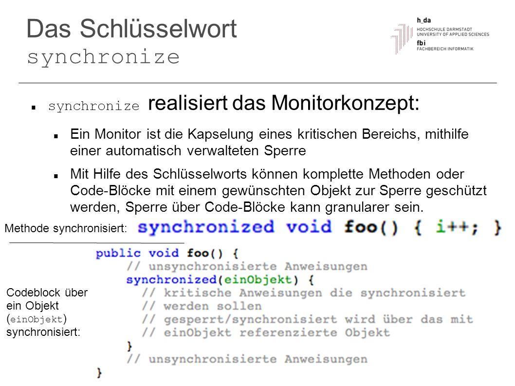 Das Schlüsselwort synchronize synchronize realisiert das Monitorkonzept: Ein Monitor ist die Kapselung eines kritischen Bereichs, mithilfe einer autom