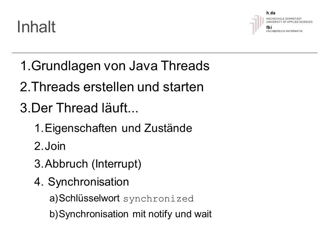 Was passiert mit notify() statt notifyAll() Dann kann es zu Deadlocks kommen, wenn der falsche Thread geweckt wird Beispiel: Der Puffer ist zu Beginn leer.