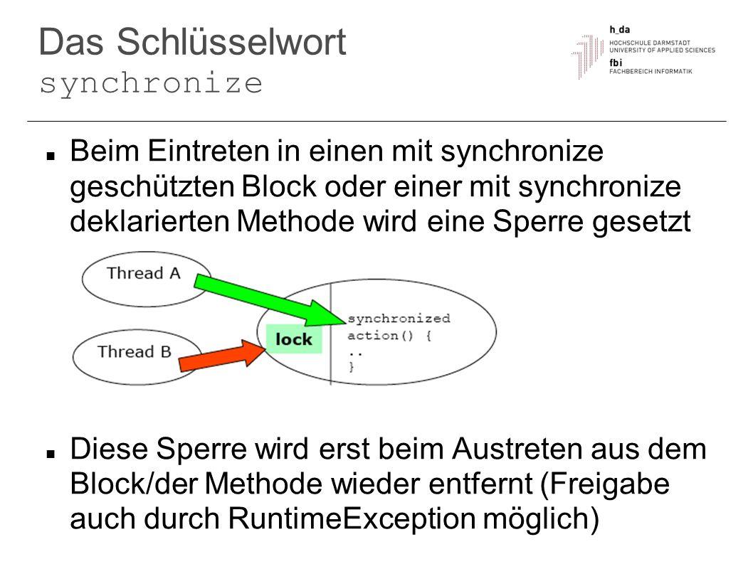 Das Schlüsselwort synchronize Beim Eintreten in einen mit synchronize geschützten Block oder einer mit synchronize deklarierten Methode wird eine Sper
