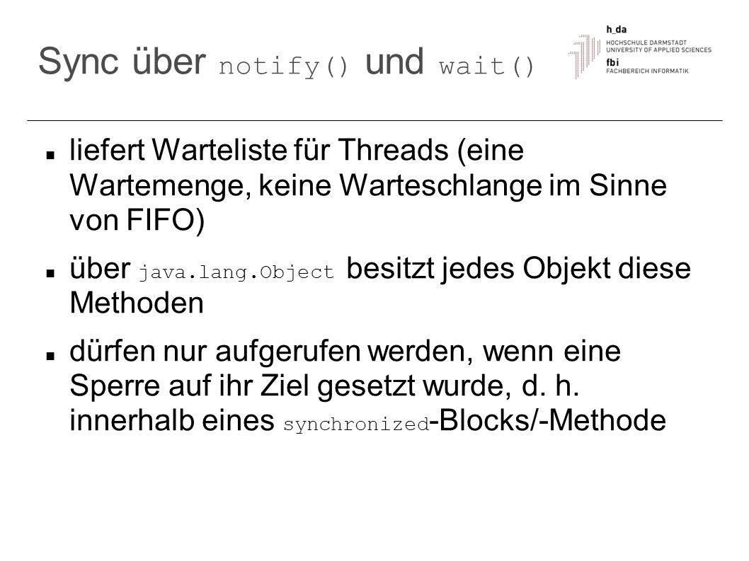 Sync über notify() und wait() liefert Warteliste für Threads (eine Wartemenge, keine Warteschlange im Sinne von FIFO) über java.lang.Object besitzt je