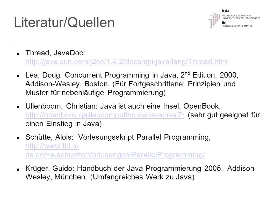 Literatur/Quellen Thread, JavaDoc: http://java.sun.com/j2se/1.4.2/docs/api/java/lang/Thread.html http://java.sun.com/j2se/1.4.2/docs/api/java/lang/Thr