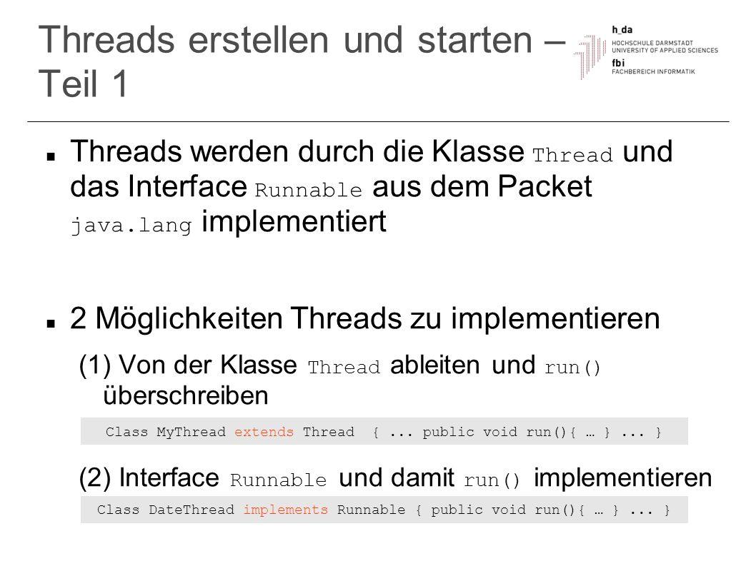 Threads erstellen und starten – Teil 2 Fall 1: Thread-Klasse erweitert: Aufruf der Methode start() startet Thread start() ruft run() auf und wird danach beendet: nachfolgende Befehle können parallel zum erzeugten Thread fortfahren (hier: System.out.println(...) )