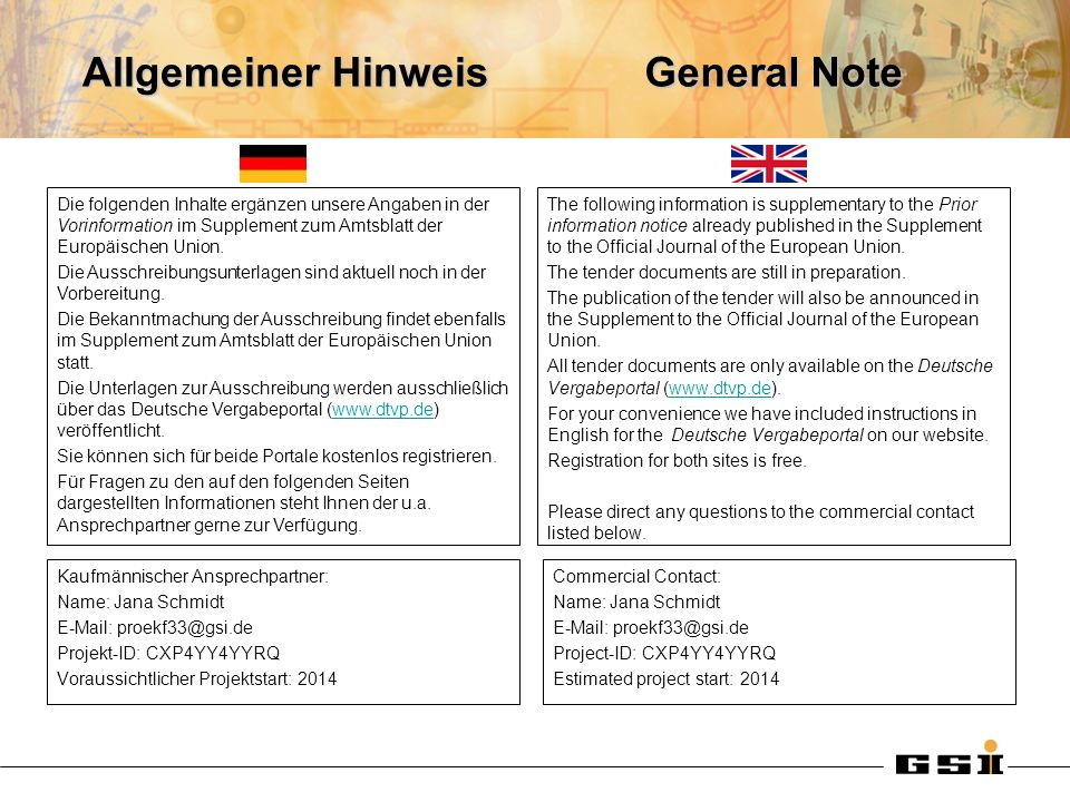 Allgemeiner Hinweis The following information is supplementary to the Prior information notice already published in the Supplement to the Official Jou