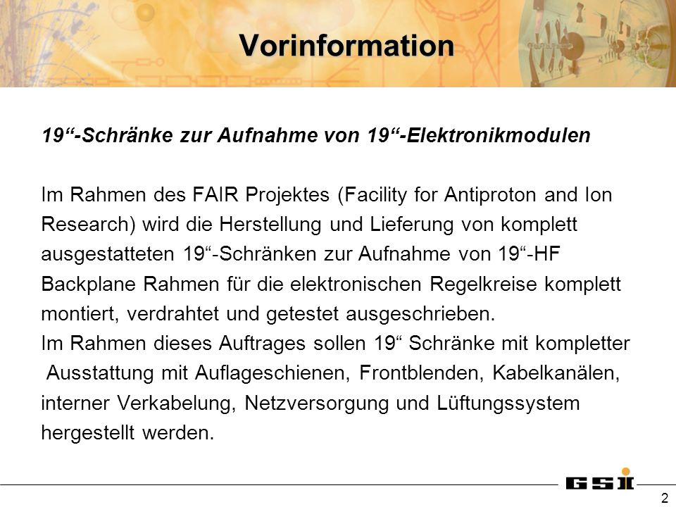 Vorinformation 19-Schränke zur Aufnahme von 19-Elektronikmodulen Im Rahmen des FAIR Projektes (Facility for Antiproton and Ion Research) wird die Hers