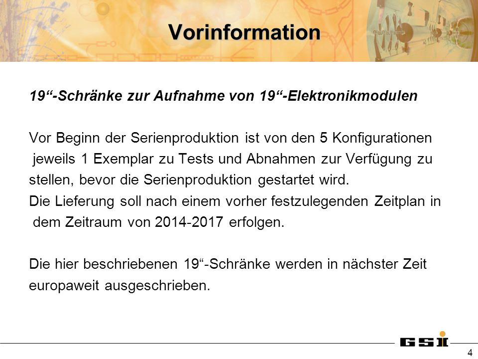 Vorinformation 19-Schränke zur Aufnahme von 19-Elektronikmodulen Vor Beginn der Serienproduktion ist von den 5 Konfigurationen jeweils 1 Exemplar zu T