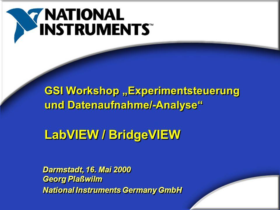 GSI Workshop Experimentsteuerung und Datenaufnahme/-Analyse LabVIEW / BridgeVIEW GSI Workshop Experimentsteuerung und Datenaufnahme/-Analyse LabVIEW /
