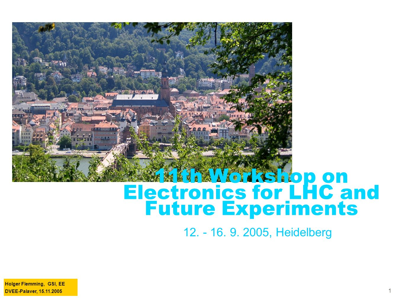 Holger Flemming, GSI, EE DVEE-Palaver, 15.11.2005 1 11th Workshop on Electronics for LHC and Future Experiments 12.