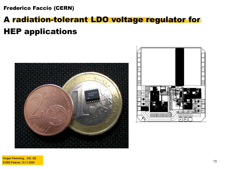 Holger Flemming, GSI, EE DVEE-Palaver, 15.11.2005 13 Frederico Faccio (CERN) A radiation-tolerant LDO voltage regulator for HEP applications