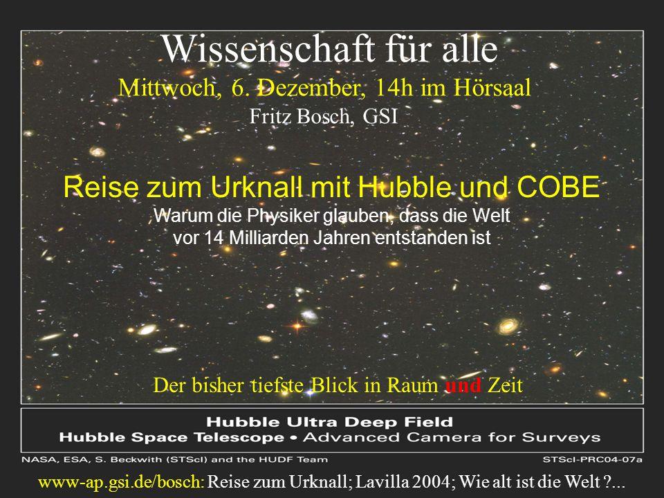 Reise zum Urknall mit Hubble und COBE Warum die Physiker glauben, dass die Welt vor 14 Milliarden Jahren entstanden ist Wissenschaft für alle Mittwoch