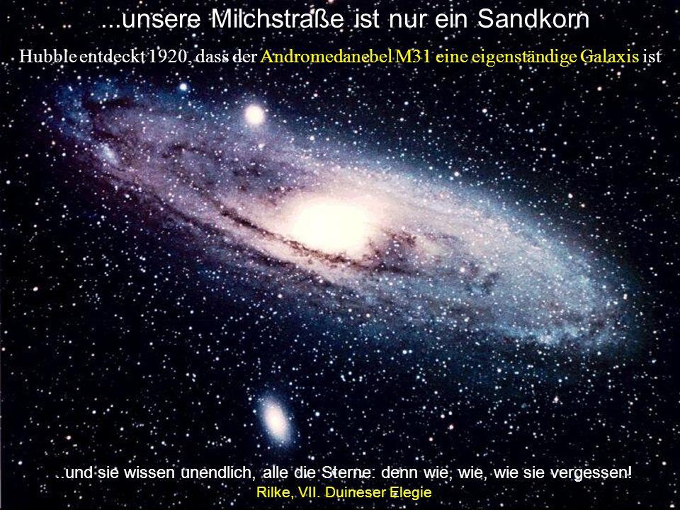 Unsere Milchstraße ist nur ein Sandkorn Hubble entdeckt 1920, dass der Andromedanebel M31 eine eigenständige Galaxis ist...unsere Milchstraße ist nur