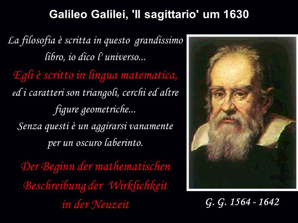 Galileo Galilei, 'Il sagittario' um 1630 La filosofia è scritta in questo grandissimo libro, io dico l' universo... Egli è scritto in lingua matematic