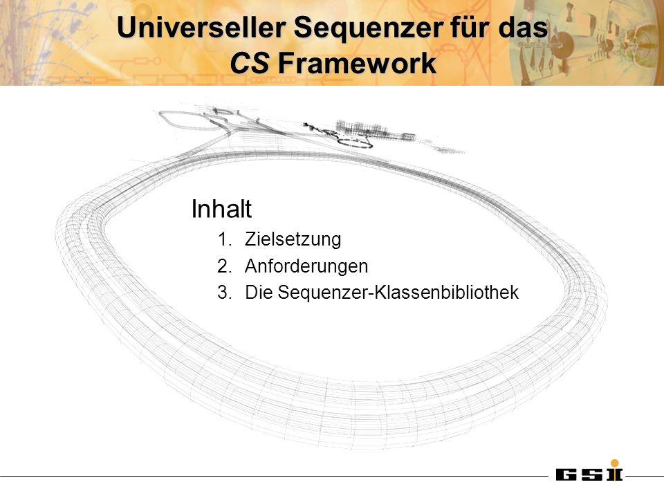 Universeller Sequenzer für das CS Framework Inhalt 1.Zielsetzung 2.Anforderungen 3.Die Sequenzer-Klassenbibliothek